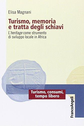 9788856849561: Turismo, memoria e tratta degli schiavi. L'heritage come strumento di sviluppo locale in Africa (Turismo, consumi, tempo libero)