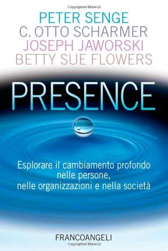 9788856849882: Presence. Esplorare il cambiamento profondo nelle persone, nelle organizzazioni e nella società
