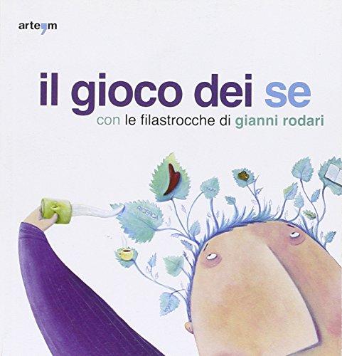 9788856901146: Il gioco dei se con le filastrocche di Gianni Rodari. Catalogo della mostra (Napoli, 6 marzo-5 aprile 2010)
