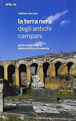 9788856902242: La terra nera degli antichi campani. Guida archeologica della provincia di Caserta (Archeologia)