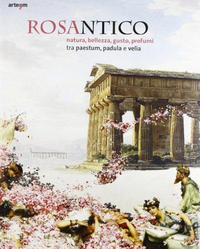 9788856903287: Rosantico. Natura, bellezza, gusto, profumi tra Paestum, Padula e Veli. Catalogo della mostra (Paestum, 23 marzo-31 ottobre 2013)