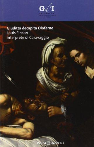 9788856903317: Giuditta decapita Oloferne. Louis Finson interprete di Caravaggio. Catalogo della mostra (Napoli, 27 settembre-8 dicembre 2013) (Arte)