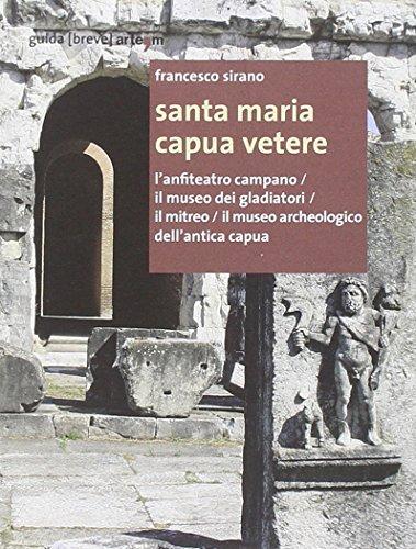 9788856903782: Santa Maria Capua Vetere. L'anfiteatro campano. Il museo dei gladiatori. Il mitreo. Il museo archeologico dell'antica Capua (Storia e civiltà)