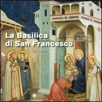 9788857003443: La basilica di San Francesco ad Assisi. Ediz. illustrata