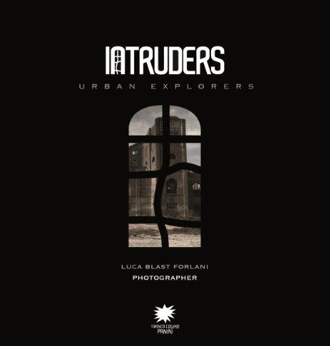 Luca Blast Forlani. Intruders. Urban explorers.: Catalogo della Mostra.