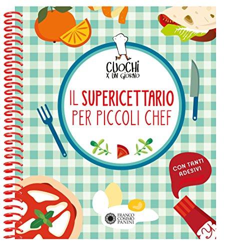 9788857013329: Cuochi per un giorno. Il supericettario per i piccoli chef. Ediz. a colori. Ediz. a spirale. Con Adesivi