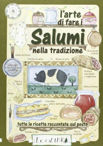 9788857100616: L'arte di fare i salumi nella tradizione. Tutte le ricette raccontate sul posto (Cucina tradizionale)