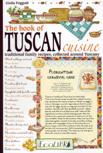 Book of Tuscan Cuisine: Traditional Family Recipes, Collected Around Tuscany: Guilia Poggiali