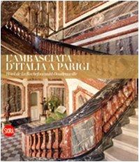 9788857201078: L'ambasciata d'Italia a Parigi. Hotel de La Rochefoucauld-Doudeauville