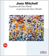 9788857202402: Joan Mitchell. La pittura dei Due Mondi-La peinture des Deux Mondes (Arte moderna. Cataloghi)