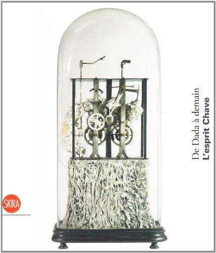 De Dada à demain : L'esprit Chave: Zia Mirabdolbaghi; Marcello Francone; Collectif
