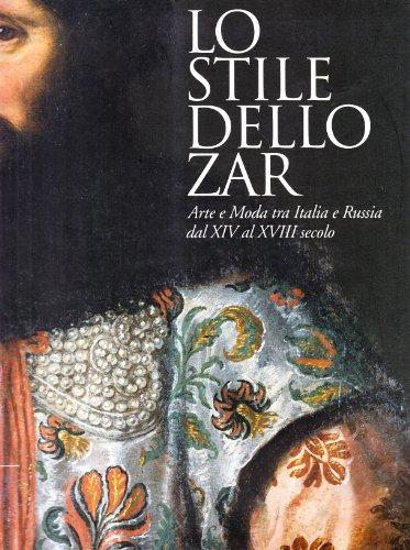 Stile dello Zar Arte e Moda tra Italia e Russia dal XIV al XVIII secolo: Prato, Italy. Museo del ...