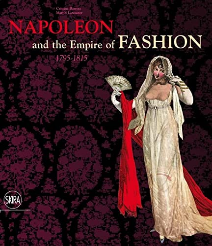 Napoleon & the Empire of Fashion: 1795-1815: Cristina Barreto