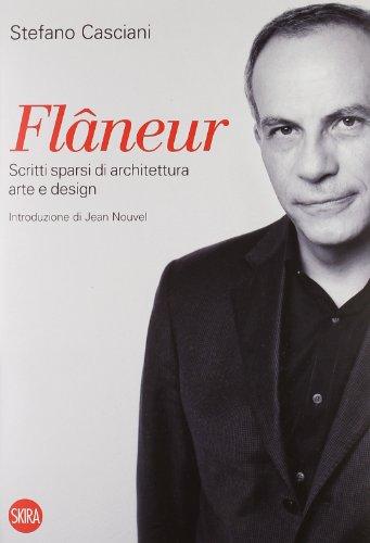 Flâneur. Scritti sparsi di architettura, arte e: Casciani, Stefano