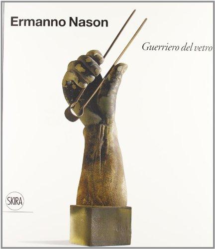 9788857208039: Ermanno Nason. Guerriero del vetro. Ediz. italiana e inglese