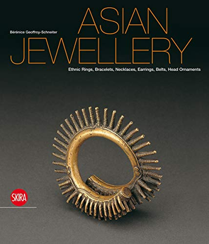 Asian Jewellery: Ethnic Rings, Bracelets, Necklaces, Earrings, Belts, Head Ornaments (9788857208701) by Berenice Geoffroy-Schneiter