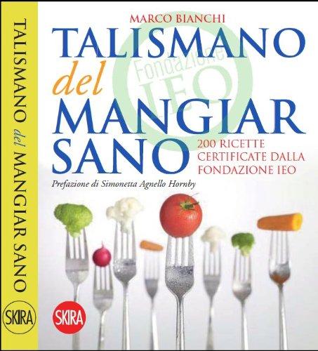 9788857212197: Il talismano del mangiar sano. 200 ricette certificate dalla Fondazione IEO