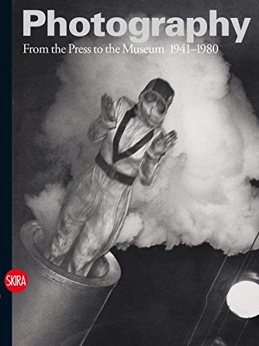 Photography: From the Press to the Museum 1941-1980 (Hardcover): Walter Guadagnini Guadagnini
