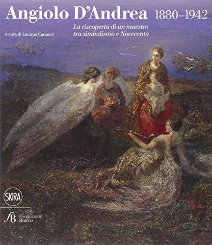 Angiolo D'Andrea 1880-1942. La riscoperta di un maestro tra Simbolismo e Novecento: D'ANDREA -...