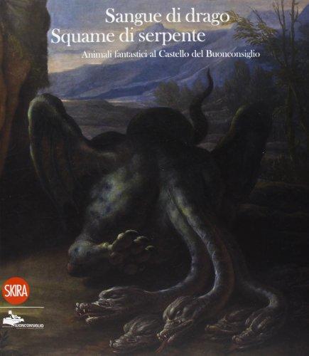 9788857219837: Sangue di drago, squame di serpente. Animali fantastici al Castello del Buonconsiglio
