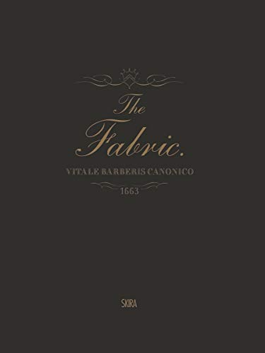 The Fabric: Vitale Barberis Canonico, 1663-2013 (Hardcover): G. Bruce Boyer