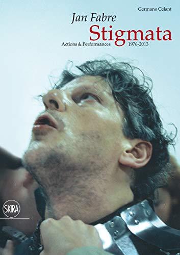 Jan Fabre: Stigmata. Actions & Performances 1976-2013: Celant, Germano