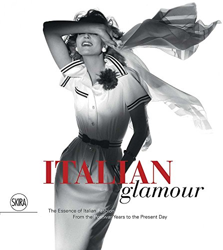 9788857224282: Italian Glamour: The Essence of Italian Fashion, From the Postwar Years to the Present Day