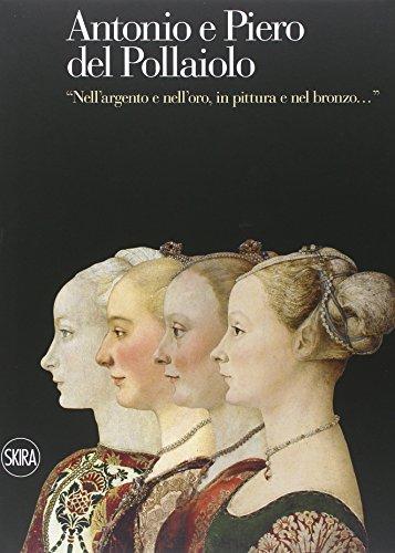 9788857225050: Antonio e Piero del Pollaiolo. «Nell'argento e nell'oro, in pittura e nel bronzo»