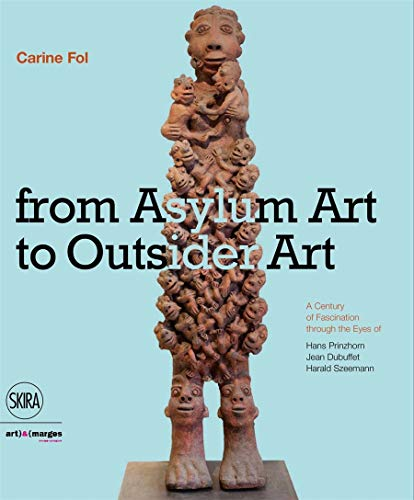 9788857227481: From Art Brut to Art without Boundaries: A Century of Fascination through the Eyes of�Hans Prinzhorn, Jean Dubuffet and Harald Szeemann