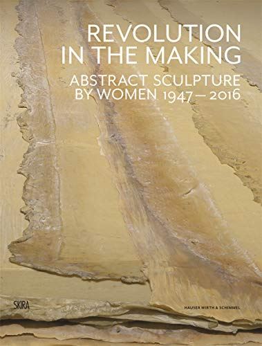 9788857230658: Revolution in the Making: Abstract Sculpture by Women 1947-2016