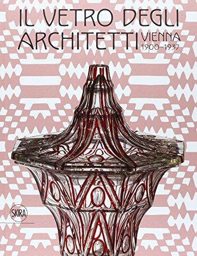 The Glass of Arcvhitects : Vienna 1900-1937: Franz Rainald edited by