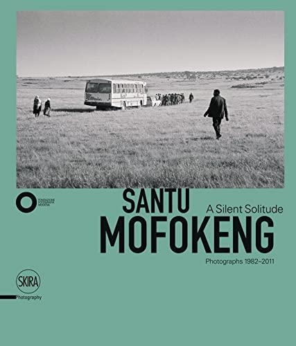 9788857232164: Santu Mofokeng: A Silent Solitude Photographs 1982-2011