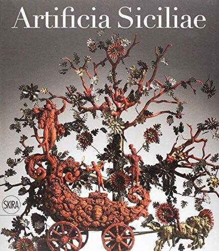 9788857232478: Artificia Siciliae. Arti decorative siciliane e collezionismo europeo nell'età degli Asburgo. Ediz. illustrata