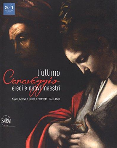L' ultimo Caravaggio : eredi e nuovi