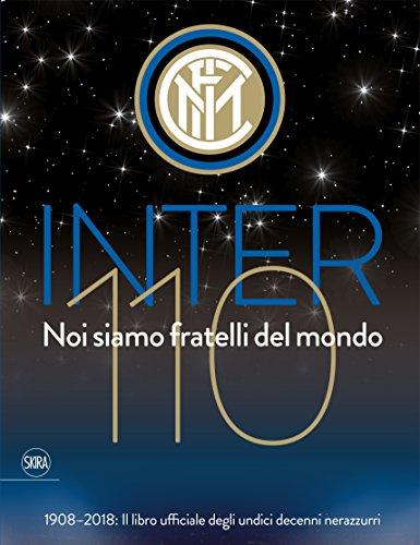9788857238036: Inter 110 noi siamo fratelli del mondo. 1908-2018: il libro ufficiali degli undici decenni nerazzurri. Ediz. illustrata