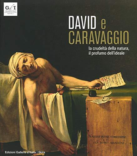 9788857243009: David e Caravaggio. La crudeltà della natura, il profumo dell'ideale. Ediz. a colori