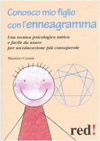 Conosco mio figlio con l enneagramma. Una: Maurizio Cusani