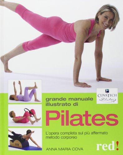 9788857302386: Grande manuale illustrato di Pilates. L'opera completa sul più affermato metodo corporeo. Ediz. illustrata