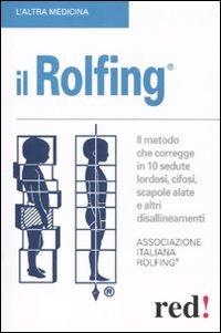 9788857302515: Rolfing. Il metodo che corregge in 10 sedute lordosi, cifosi, scapole alate e altri disallineamenti