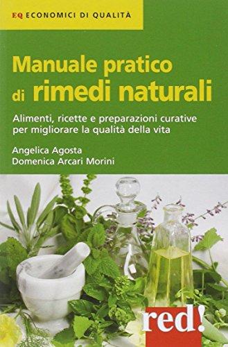 9788857302522: Manuale pratico di rimedi naturali. Alimenti, ricette e preparazioni curative per migliorare la qualità della vita