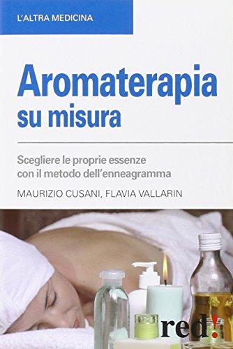 9788857304205: Aromaterapia su misura. Scegliere le proprie essenze con il metodo dell'enneagramma