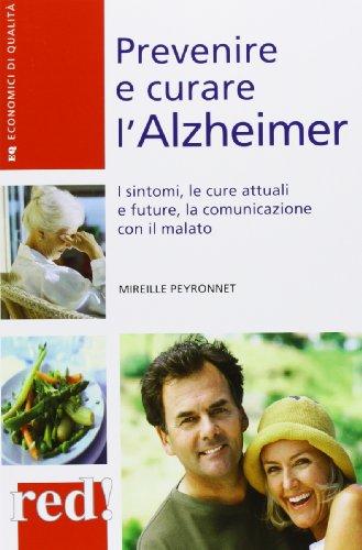 9788857304946: Prevenire e curare l'Alzheimer. I sintomi, le cure attuali e future, la comunicazione con il malato