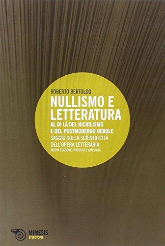 9788857505343: Nullismo e letteratura. Al di là del nichilismo e del postmoderno debole. Saggio sulla scientificità dell'opera letteraria (Eterotopie)