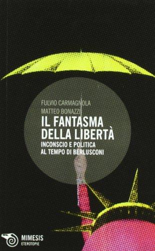 9788857505886: Il fantasma della libertà. Inconscio e politica al tempo di Berlusconi