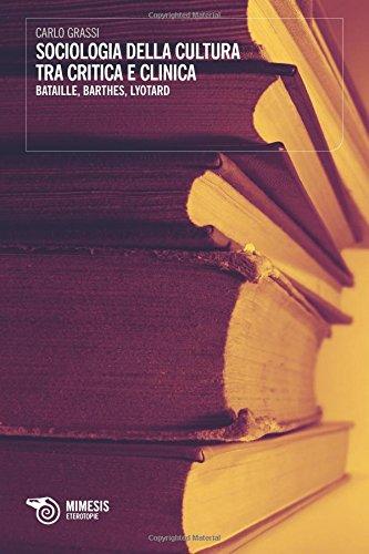 9788857509297: Sociologia della cultura tra critica e clinica. Bataille, Barthes, Lyotard