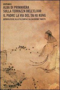 Alba di primavera sulla terrazza dell'Elixir. Il padre. La via del Tai Ki Kung. Introduzione ...