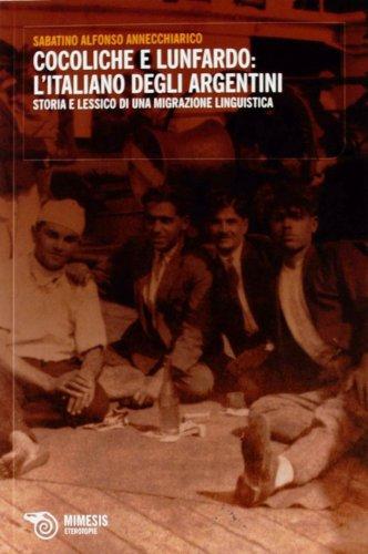9788857511092: Cocoliche e Lunfardo: l'italiano degli argentini. Storia e lessico di una migrazione linguistica