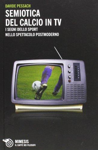 9788857515731: Semiotica del calcio in TV. I segni dello sport nello spettacolo postmoderno