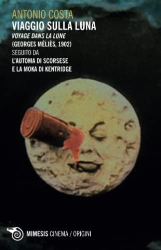 9788857516240: Viaggio sulla luna. Voyage dans la lune (Georges Méliès, 1902) seguito da L'automa di Scorsese e la Moka di Kentridge