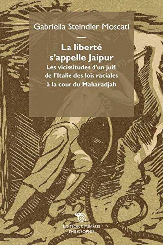 9788857517483: La liberté s'appelle Jaipur. Les vicissitudes d'un juif: de l'Italie des lois raciales à la cour du Maharadjah